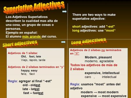 There are two ways to make superlative adjective: short adjectives: add -est long adjectives: use most Adjetivos de 2 sílabas no terminados en Y Modern,