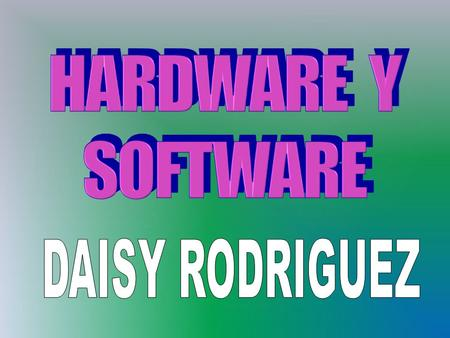 HARDWARE Y SOFTWARE DAISY RODRIGUEZ.