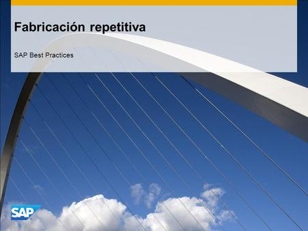 Fabricación repetitiva SAP Best Practices. ©2013 SAP AG. All rights reserved.2 Objetivo, ventajas y etapas clave del proceso Objetivo La fabricación repetitiva.
