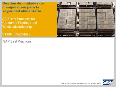 Gestión de unidades de manipulación para la seguridad alimentaria SAP Best Practices for Consumer Products and Wholesale Industries V1.604 (Colombia) SAP.