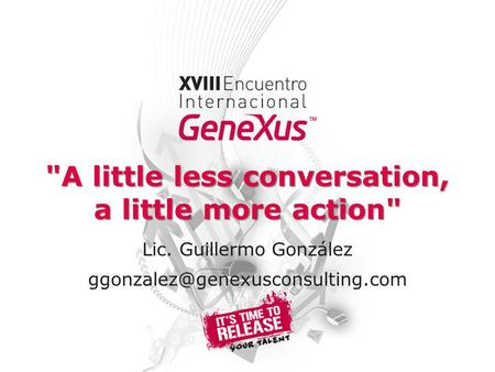 A little less conversation, a little more action Lic. Guillermo González