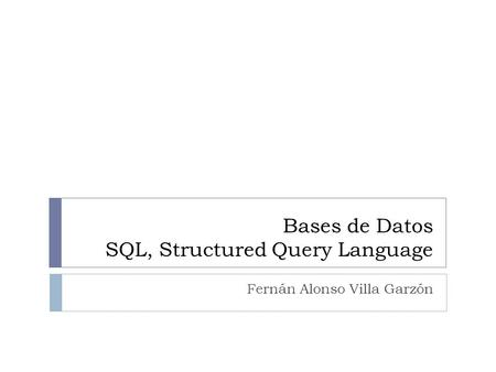 Bases de Datos SQL, Structured Query Language Fernán Alonso Villa Garzón.