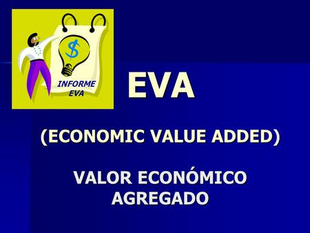 EVA (ECONOMIC VALUE ADDED) VALOR ECONÓMICO AGREGADO INFORME EVA.