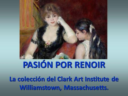 La colección del Clark Art Institute de Williamstown, Massachusetts.