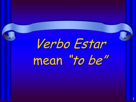 1 Verbo Estar mean to be 2 Los usos del verbo Estar: Location of a person or thing (la localización) Conditions (las condiciones) Impressions or opinions.