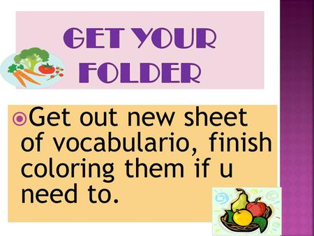 Get out new sheet of vocabulario, finish coloring them if u need to.