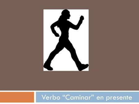 Verbo Caminar en presente. Take a closer look! AR ending verb conjugation: oamos as aan.