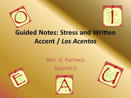 Guided Notes: Stress and Written Accent / Los Acentos Mrs. O. Pacheco Spanish II.