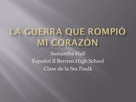 Samantha Hall Español II Berrien High School Clase de la Sra Paulk.