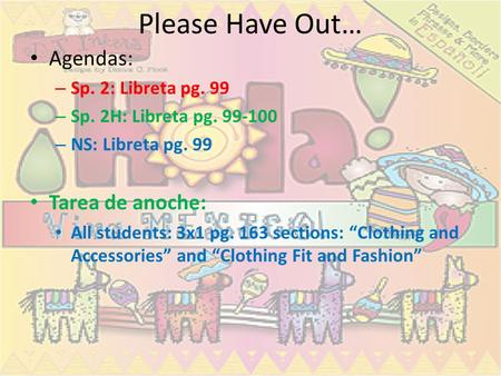 Please Have Out… Agendas: Tarea de anoche: Sp. 2: Libreta pg. 99