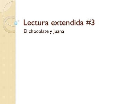 Lectura extendida #3 El chocolate y Juana. Write the questions and answer using complete sentence in Spanish. 1. ¿Cómo se llama la protagonista? 2. ¿Dónde.