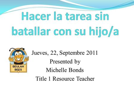 Jueves, 22, Septembre 2011 Presented by Michelle Bonds Title 1 Resource Teacher.