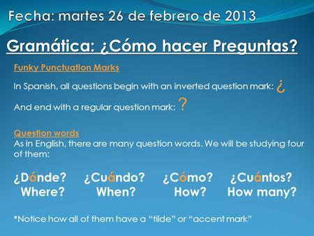 Gramática: ¿Cómo hacer Preguntas? Funky Punctuation Marks In Spanish, all questions begin with an inverted question mark: ¿ And end with a regular question.