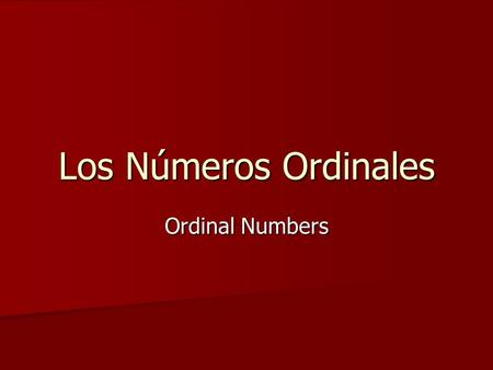 Los Números Ordinales Ordinal Numbers. Ordinal numbers are numbers that show the order or position of something. Ordinal numbers are numbers that show.