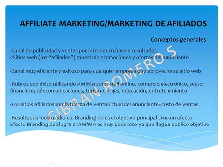 AFFILIATE MARKETING/MARKETING DE AFILIADOS Conceptos generales -Canal de publicidad y ventas por internet en base a resultados <Sitios web (los afiliados)