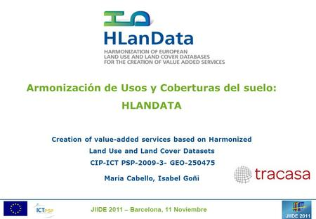 Armonización de Usos y Coberturas del suelo: HLANDATA Creation of value-added services based on Harmonized Land Use and Land Cover Datasets CIP-ICT PSP-2009-3-