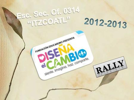 "Esc. Sec. Of. 0314 ""ITZCOATL"" 2012-2013 RALLY."