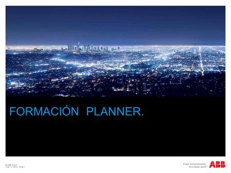 FORMACIÓN PLANNER. © ABB Group April 2, 2017 | Slide 1.