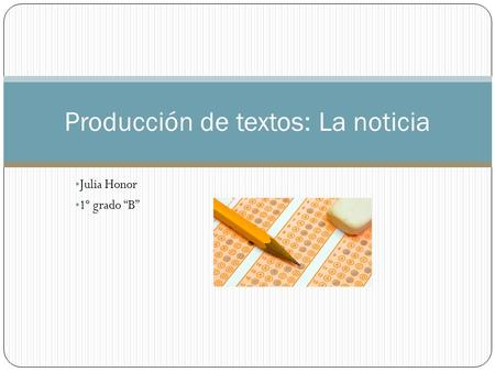 Julia Honor 1º grado B Producción de textos: La noticia.