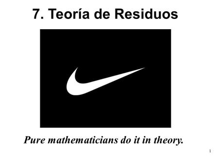 7. Teoría de Residuos Pure mathematicians do it in theory.