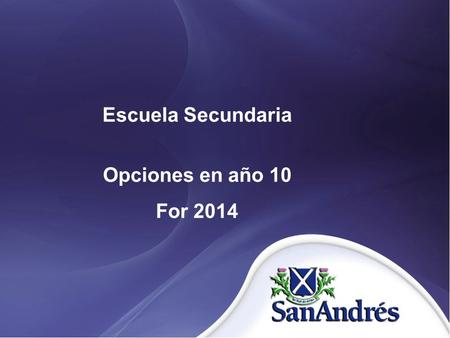 Escuela Secundaria Opciones en año 10 For 2014. What will happen today ? Overview of the year 10 course for 2014 Talks on the subjects you must select.