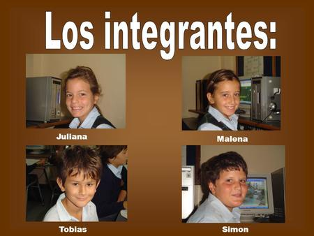 Los integrantes: Juliana Malena Tobias Simon.
