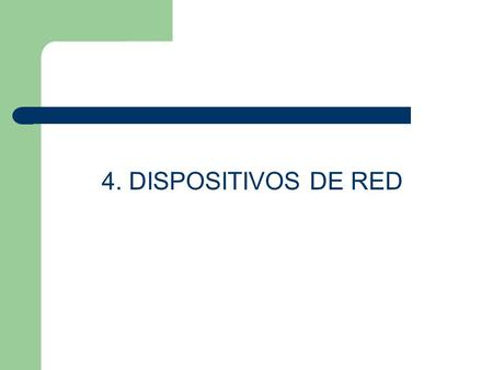 4. DISPOSITIVOS DE RED.