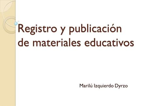 Registro y publicación de materiales educativos