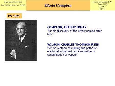 Efecto Compton PN 1927 COMPTON, ARTHUR HOLLY for his discovery of the effect named after him- WILSON, CHARLES THOMSON REES for his method of making.