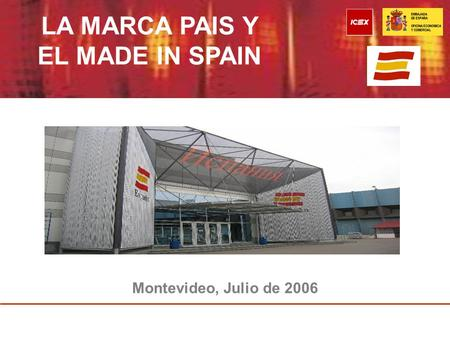 Montevideo, Julio de 2006 LA MARCA PAIS Y EL MADE IN SPAIN.