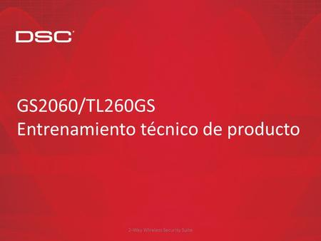 2-Way Wireless Security Suite GS2060/TL260GS Entrenamiento técnico de producto.