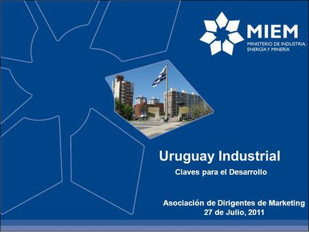 Asociación de Dirigentes de Marketing 27 de Julio, 2011 Uruguay Industrial Claves para el Desarrollo.