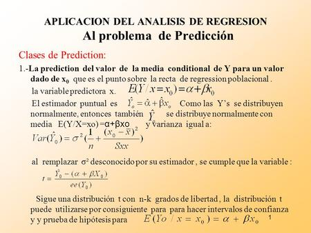 1 APLICACION DEL ANALISIS DE REGRESION Al problema de Predicción Clases de Prediction: 1.-La prediction del valor de la media conditional de Y para un.