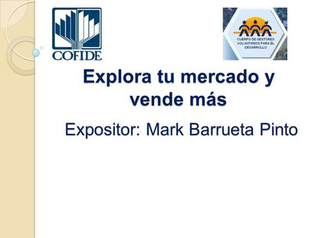 Expositor: Mark Barrueta Pinto Explora tu mercado y vende más.