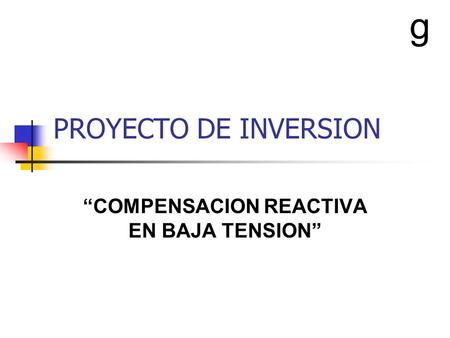 PROYECTO DE INVERSION COMPENSACION REACTIVA EN BAJA TENSION g.