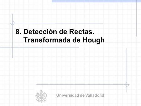 8. Detección de Rectas. Transformada de Hough