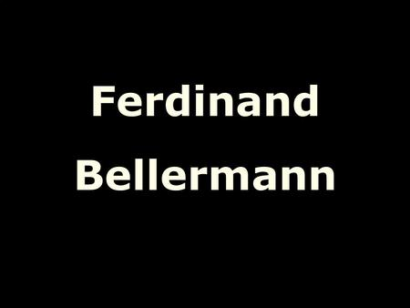 Ferdinand Bellermann.
