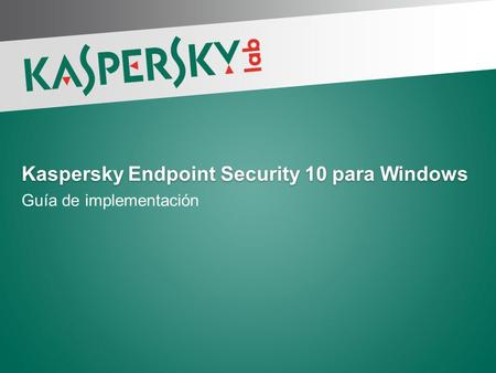 Kaspersky Endpoint Security 10 para Windows Guía de implementación.
