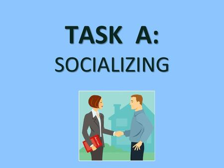 TASK A: SOCIALIZING. Tell about yourself: Me llamo… Tengo …años. I have a brother and a sister. I have a cat and a dog.