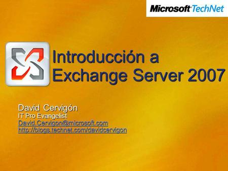 Introducción a Exchange Server 2007 David Cervigón IT Pro Evangelist