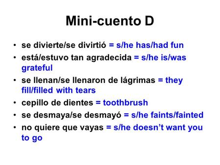 Mini-cuento D se divierte/se divirtió = s/he has/had fun está/estuvo tan agradecida = s/he is/was grateful se llenan/se llenaron de lágrimas = they fill/filled.