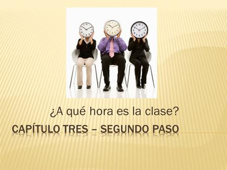 ¿A qué hora es la clase?. ¿QUÉ HORA ES? Write the time shown on each clock. Son las cinco y cuarenta y cinco. Son las seis menos quince. Son las seis.