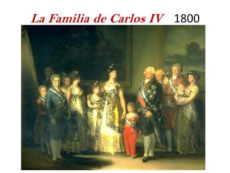 La Familia de Carlos IV 1800. The Family of Charles IV by Francisco Goya in 1800.Francisco Goya The man in the shadows in background at left is Goya himself.