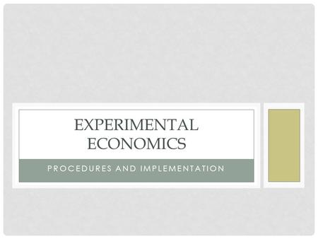 PROCEDURES AND IMPLEMENTATION EXPERIMENTAL ECONOMICS.