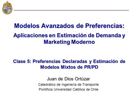 Modelos Avanzados de Preferencias: Aplicaciones en Estimación de Demanda y Marketing Moderno Clase 5: Preferencias Declaradas y Estimación de Modelos Mixtos.