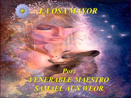 LA OSA MAYOR Por: VENERABLE MAESTRO SAMAEL AUN WEOR.