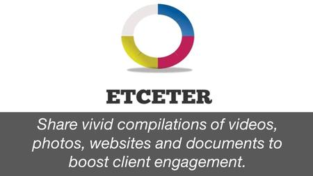 Share vivid compilations of videos, photos, websites and documents to boost client engagement.