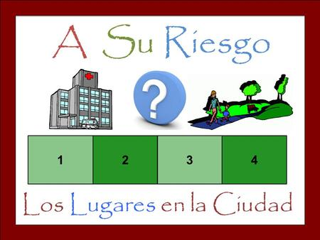 A Su Riesgo 1234 Los Lugares en la Ciudad. Set-Up and Play: Divide the class into teams of 3-4. Team one chooses a square and says the number. The teacher.
