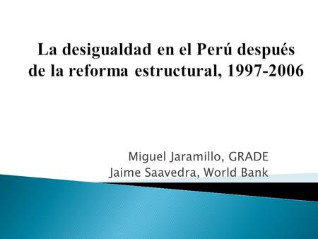 Miguel Jaramillo, GRADE Jaime Saavedra, World Bank.
