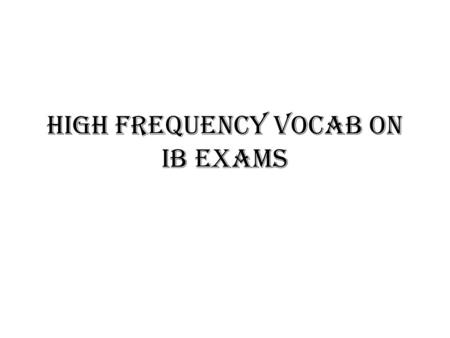 High Frequency Vocab on IB Exams